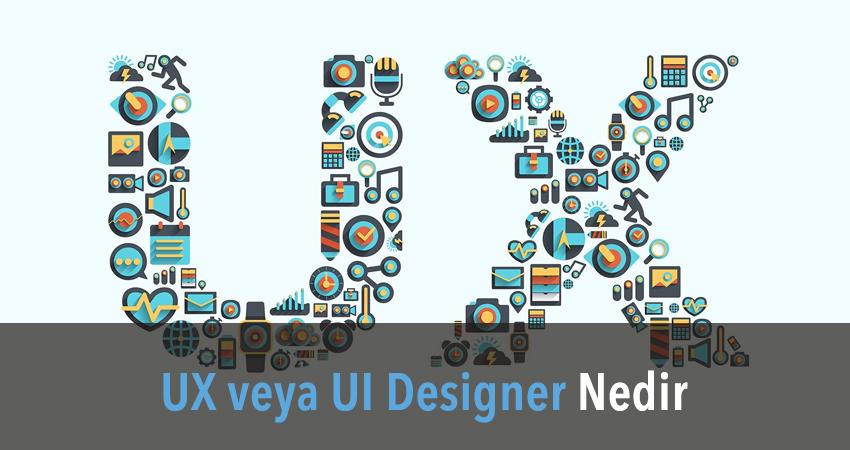 - UX veya UI Designer - UX Design (Kullanıcı Deneyimi) Web Siteniz için Neden Önemli